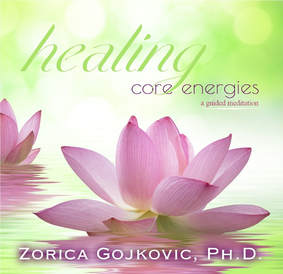 Healing Core Energies: A Guided Meditation, Zorica Gojkovic, Ph.D., www.thetimeoflight.com