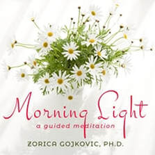 Morning Light: A Guided Meditation, Zorica Gojkovic, Ph.D.