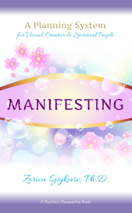 Manifesting: A Planning System for Visual, Creative & Spiritual People, Zorica Gojkovic, Ph.D.